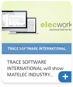 TRACE SOFTWARE INTERNATIONAL will show MATELEC INDUSTRY elecworks, the electrical CAD solution for your projects